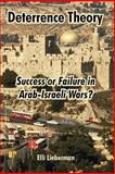 Deterrence Theory : Success or Failure in Arab-Israeli Wars?, Lieberman, Elli, 1410219763