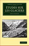 Études Sur les Glaciers, Agassiz, Louis, 1108049761