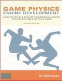 Game Physics Engine Development : How to Build a Robust Commercial-Grade Physics Engine for Your Game, Millington, Ian, 0123819768