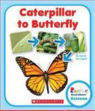Caterpillar to Butterfly, Lisa M. Herrington, 053124976X