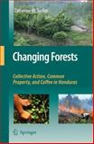 Changing Forests : Collective Action, Common Property, and Coffee in Honduras, Tucker, Catherine M., 1402069766