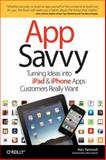 App Savvy : Turning Ideas into iPad and iPhone Apps Customers Really Want, Yarmosh, Ken, 1449389767