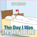 The Day I Was Invisible, Kevin McMurtrie, 1466979763