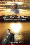 Life Is Short -My Friend, Joseph Yurkin, 1493159763