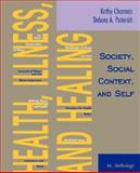 Health, Illness, and Healing : Society, Social Context, and Self - An Anthology, Charmaz, Kathy and Paterniti, Debora A., 0195329767