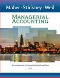 Managerial Accounting : Intro to Concepts Methods Uses 10e, Maher, Michael and Stickney, Clyde P., 0324639767