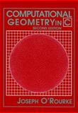 Computational Geometry in C, O'Rourke, Joseph, 0521649765