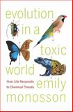 Evolution in a Toxic World : How Life Responds to Chemical Threats, Monosson, Emily, 159726976X