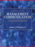 Management Communication : A Case-Analysis Approach, O'Rourke, James S., 0136079768