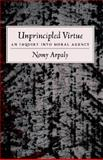 Unprincipled Virtue : An Inquiry into Moral Agency, Arpaly, Nomy, 0195179765