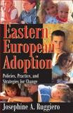 Eastern European Adoption : Policies, Practice, and Strategies for Change, Ruggiero, Josephine A., 0202309762