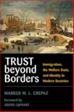 Trust Beyond Borders : Immigration, the Welfare State, and Identity in Modern Societies, Crepaz, Markus M. L., 0472069764