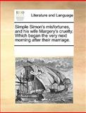 Simple Simon's Misfortunes, and His Wife Margery's Cruelty Which Began the Very Next Morning after Their Marriage, Multiple Contributors, See Notes Multiple Contributors, 1170079768