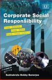 Corporate Social Responsibility : The Good, the Bad and the Ugly, Banerjee, Subhabrata Bobby, 1845429761
