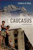 The Caucasus : An Introduction, De Waal, Thomas, 0195399765