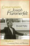 Conversations with Joseph Flummerfelt : Thoughts on Conducting, Music, and Musicians, Flummerfelt, Joseph and Nally, Donald, 0810869764