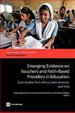 Emerging Evidence on Vouchers and Faith-Based Providers in Education : Case Studies from Africa, Latin America, and Asia, , 0821379763