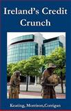 Ireland¿S Credit Crunch, Kevin Keating and Jonathan Morrison, 0902869760