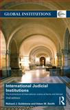 International Judicial Institutions : The Architecture of International Justice at Home and Abroad, Goldstone, Richard J. and Smith, Adam M., 1138799769