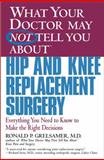 What Your Doctor May Not Tell You about Hip and Knee Replacement Surgery, Ronald P. Grelsamer, 0446679771