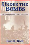 Under the Bombs : The German Home Front, 1942-1945, Beck, Earl R., 0813109779