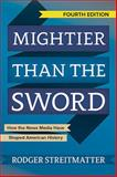 Mightier Than the Sword : How the News Media Have Shaped American History, Streitmatter, Rodger, 081334977X