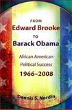 From Edward Brooke to Barack Obama : African American Political Success, 1966-2008, Nordin, Dennis S., 0826219772