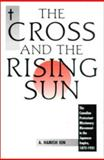 The Cross and the Rising Sun : The Canadian Protestant Missionary Movement in the Japanese Empire, 1872-1931, Ion, A Hamish, 0889209774