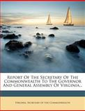 Report of the Secretary of the Commonwealth to the Governor and General Assembly of Virginia, , 1278719776
