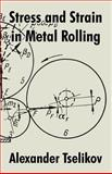 Stress and Strain in Metal Rolling, Tselikov, Alexander, 1410209776