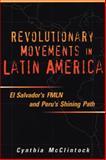 Revolutionary Movements in Latin America : El Salvador's FMLN and Peru's Shining Path, McClintock, Cynthia, 1878379771