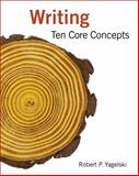 Writing : Ten Core Concepts, Yagelski, Robert P., 0618919775