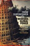 From Superpower to Besieged Global Power : Restoring World Order after the Failure of the Bush Doctrine, , 0820329770