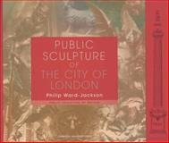 Public Sculpture of the City of London, Philip Ward-Jackson, 0853239770
