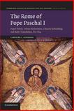 The Rome of Pope Paschal I : Papal Power, Urban Renovation, Church Rebuilding and Relic Translation, 817Â¿824, Goodson, Caroline J., 1107669774