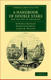 A Handbook of Double Stars : For the Use of Amateurs, Crossley, Edward and Gledhill, Joseph, 1108039774
