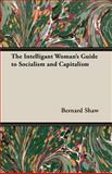 The Intelligant Woman's Guide to Socialism and Capitalism, Bernard Shaw, 1408629771
