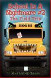 School Is a Nightmare #2: the Field Trip, Raymond Bean, 1469949776