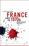 France since The 1970s : History, Politics and Memory in an Age of Uncertainty, , 1472509773