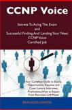 Ccnp Voice Secrets to Acing the Exam and Successful Finding and Landing Your Next Ccnp Voice Certified Job, Brandon Wayne, 148615977X