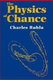 The Physics of Chance : From Blaise Pascal to Niels Bohr, Ruhla, Charles, 0198539770