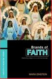 Brands of Faith : Marketing Religion in a Commercial Age, Einstein, Mara, 0415409772