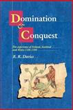 Domination and Conquest : The Experience of Ireland, Scotland and Wales, 1100-1300, Davies, R. R., 0521029775