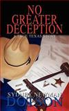 No Greater Deception : A True Texas Story, Dotson, Sydney Newman, 1414009771