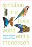 Evolution in a Toxic World : How Life Responds to Chemical Threats, Monosson, Emily, 1597269778
