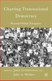 Charting Transnational Democracy : Beyond Global Arrogance, Leatherman, Janie and Webber, Julie A., 1403969779