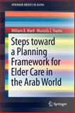 Steps Toward a Planning Framework for Elder Care in the Arab World, Ward, William B. and Younis, Mustafa Z., 146145977X