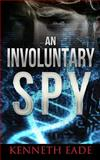 An Involuntary Spy, Kenneth Eade, 1492909777