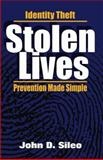 Stolen Lives : Identity Theft Prevention Made Simple, Sileo, John D., 0977059774