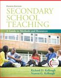 Secondary School Teaching : A Guide to Methods and Resources, Kellough, Richard D. and Kellough, Noreen G., 0137049773